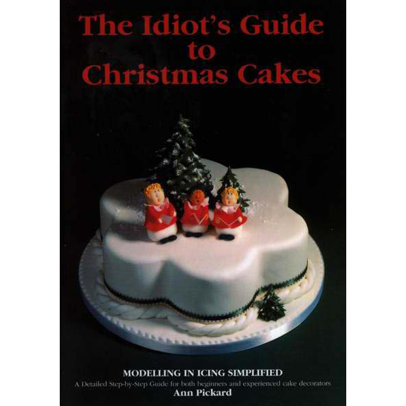 The Idiots Guide To Christmas Cakes Ann Pickard Sugarcraft
